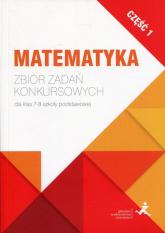 Matematyka Zbiór zadań konkursowych dla klas 7-8 szkoły podstawowej Część 1 - Jerzy Janowicz   mała okładka