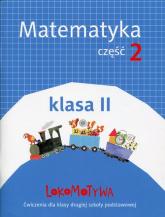 Lokomotywa 2 Matematyka Ćwiczenia Część 2 Szkoła podstawowa - Dobrowolska Małgorzata, Jucewicz Marta, Szulc Agnieszka | mała okładka