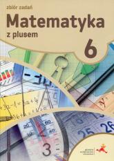 Matematyka z plusem 6 Zbiór zadań Szkoła podstawowa - Zarzycka Krystyna, Zarzycki Piotr | mała okładka