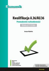 Kwalifikacja A.36/AU.36. Prowadzenie rachunkowości. Egzamin potwierdzający kwalifikacje w zawodzie - Justyna Wyderka | mała okładka