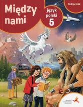 Język polski 5 Między nami podręcznik - Łuczak Agnieszka, Murdzek Anna | mała okładka