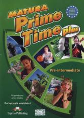 Matura Prime Time Plus Pre-intermediate Podręcznik wieloletni Szkoły ponadgimnazjalne - Evans Virginia, Dooley Jenny | mała okładka