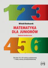 Matematyka dla juniorów Zadania konkursowe Dla klas VII-VIII szkoły podstawowej i I klasy szkoły ponadpodstawowej - Witold Bednarek | mała okładka