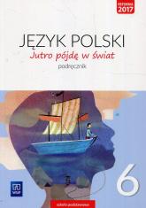 Jutro pójdę w świat Język polski 6 Podręcznik Szkoła podstawowa - Dobrowolska Hanna, Dobrowolska Urszula | mała okładka