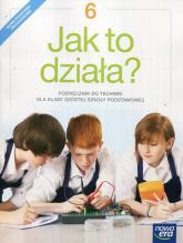 Jak to działa? Technika 6 Podręcznik Szkoła podstawowa - Łabecki Lech, Łabecka Marta   mała okładka