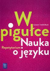 W pigułce Nauka o języku Repetytorium Szkoła ponadgimnazjalna - Joanna Dobkowska | mała okładka