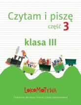 Lokomotywa 3 Czytam i piszę Część 3 Ćwiczenia Szkoła podstawowa - zbiorowa Praca | mała okładka