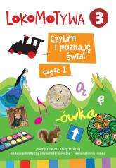Lokomotywa 3 Czytam i poznaję świat Podręcznik Część 1 Szkoła podstawowa - zbiorowa Praca | mała okładka