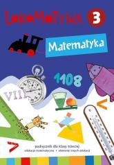 Lokomotywa 3 Matematyka Podręcznik Szkoła podstawowa - Dobrowolska Małgorzata, Jucewicz Marta,Szulc Agnieszka | mała okładka