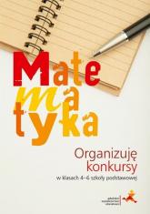 Matematyka Organizuję konkursy 4-6 Szkoła podstawowa - Jerzy Janowicz | mała okładka