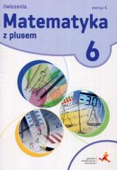Matematyka z plusem 6 Ćwiczenia Wersja C Szkoła podstawowa - Dobrowolska Małgorzata, Bolałek Zofia, Demby Agnieszka | mała okładka