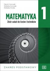 Matematyka 1 Zbiór zadań zakres podstawowy Szkoła ponadpodstawowa - Kurczab Marcin, Kurczab Elżbieta, Świda Elżbieta | mała okładka