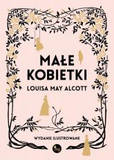 Małe kobietki wersja ilustrowana - Alcott Louis May | mała okładka