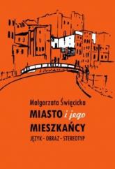 Miasto i jego mieszkańcy Język – obraz – stereotyp - Małgorzata Święcicka | mała okładka