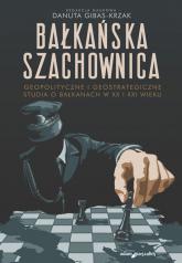 Bałkańska szachownica Geopolityczne i geostrategiczne studia o Bałkanach w XX i XXI wieku -  | mała okładka