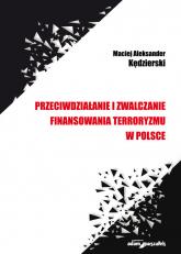 Przeciwdziałanie i zwalczanie finansowania terroryzmu w Polsce - Kędzierski Maciej Aleksander | mała okładka