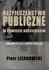 Bezpieczeństwo publiczne w powiecie kościerskim - deskrypcja i antycypacja - Piotr Lizakowski | mała okładka