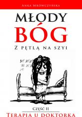 Młody bóg z pętlą na szyi Terapia u doktorka - Anka Mrówczyńska | mała okładka