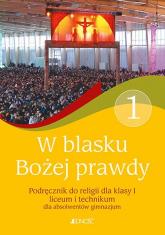 W blasku Bożej prawdy 1 Podręcznik do religii Liceum, technikum. Szkoła ponadgimnazjalna - Śmiech Tadeusz, Kondrak Elżbieta | mała okładka