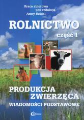 Rolnictwo Część 1 Produkcja zwierzęca Wiadomości podstawowe Technik rolnik - zbiorowa Praca | mała okładka