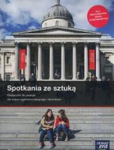 Spotkania ze sztuką Podręcznik Szkoła ponadpodstawowa - Mrozkowiak Natalia, Ipczyńska-Budziak Marta | mała okładka