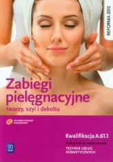 Zabiegi pielęgnacyjne twarzy szyi i dekoltu Podręcznik do nauki zawodu Technik usług kosmetycznych. Kwalifikacja A.61.1 - Joanna Dylewska-Grzelakowska | mała okładka