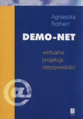Demo-net Wirtualna projekcja rzeczywistości - Agnieszka Rothert | mała okładka