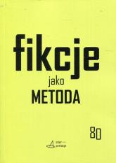 Fikcje jako metoda Strategie kontr(f)aktualne w pisaniu historii, literaturze i sztukach - Małgorzata Sugiera | mała okładka