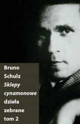 Sklepy cynamonowe Dzieła zebrane Tom 2 - Bruno Schulz | mała okładka