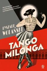Tango milonga czyli co nam zostało z tamtych lat - Ryszard Wolański | mała okładka