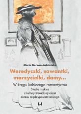 Weredyczki sawantki marzycielki damy… W kręgu kobiecego romantyzmu Studia i szkice z kultury literackiej kobiet okresu międzypowstanioweg - Maria Berkan-Jabłońska   mała okładka