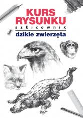 Kurs rysunku Szkicownik Dzikie zwierzęta - Mateusz Jagielski | mała okładka