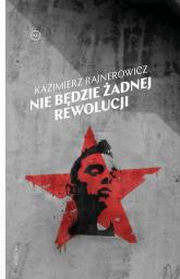 Nie będzie żadnej rewolucji - Kazimierz Rajnerowicz | mała okładka