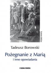 Pożegnanie z Marią i inne opowiadania - Tadeusz Borowski   mała okładka