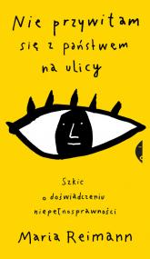 Nie przywitam się z państwem na ulicy Szkic o doświadczeniu niepełnosprawności - Maria Reimann | mała okładka
