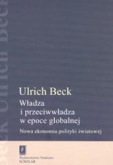 Władza i przeciwwładza w epoce globalnej Nowa ekonomia polityki światowej - Ulrich Beck | mała okładka