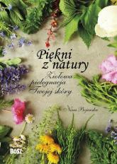 Piękni z natury Ziołowa pielęgnacja Twojej skóry - Nina Bojarska | mała okładka