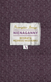 Nienaganny Biografia męskiego wizerunku - Przemysław Bociąga | mała okładka