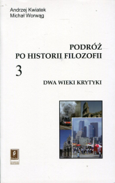Podróż po historii filozofii Tom 3 Dwa wieki krytyki - Kwiatek Andrzej, Worwąg Michał | mała okładka