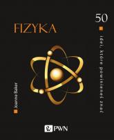 50 idei, które powinieneś znać Fizyka - Joanne Baker | mała okładka