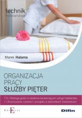 Organizacja pracy służby pięter Technik hotelarstwa - Marek Halama | mała okładka