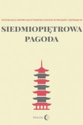 Siedmiopiętrowa pagoda Antologia opowiadań współczesnych pisarzy chińskich - Zbiorowa   mała okładka