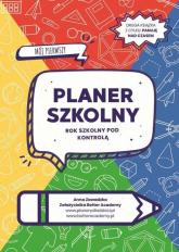 Mój pierwszy planer szkolny Rok szkolny pod kontrolą - Anna Zawadzka | mała okładka