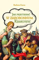 Jak przetrwać w zabobonnym Krakowie - Barbara Faron   mała okładka