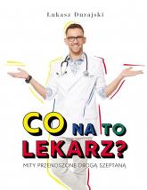 Co na to lekarz? Mity przenoszone drogą szeptaną - Łukasz Durajski | mała okładka