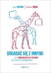 Dogadać się z innymi czyli Porozumienie bez Przemocy nie tylko w życiu organizacji - Berendt Joanna, Kozak Agnieszka | mała okładka