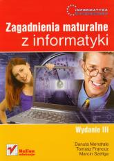 Informatyka Europejczyka Zagadnienia maturalne z informatyki - Mendrala Danuta, Francuz Tomasz, Szeliga Marcin   mała okładka