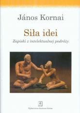 Siła idei Zapiski z intelektualnej podróży - Janos Kornai   mała okładka