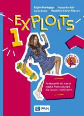 Exploits 1 Podręcznik do nauki języka francuskiego Liceum i technikum. Szkoła ponadpodstawowa - Boutegege Regine, Bello Alessandra, Poirey Carole, Supryn-Klepcarz Magdalena | mała okładka