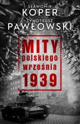 Mity polskiego września 1939 - Koper Sławomir, Pawłowski Tymoteusz   mała okładka
